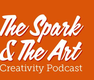 The Spark & The Art Creativity Podcast